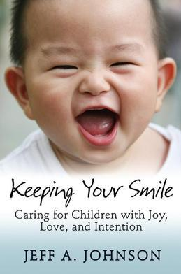 Keeping Your Smile: Caring for Children with Joy, Love, and Intention