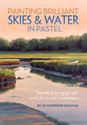 Painting Brilliant Skies &amp; Water in Pastel: Secrets to Bringing Light and Life to Your Landscapes