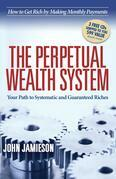 The Perpetual Wealth Systems: Your Path to Systematic and Guaranteed Riches