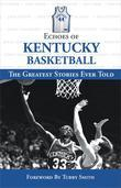 Echoes of Kentucky Basketball: The Greatest Stories Ever Told