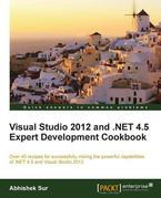 Visual Studio 2012 and .NET 4.5 Expert Development Cookbook