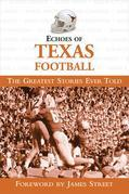 Echoes of Texas Football: The Greatest Stories Ever Told