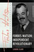 Forbes Watson: Independent Revolutionary