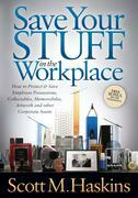 Save Your Stuff in the Workplace: How to Protect &amp; Save Employee Possessions, Collectables, Memorabilia, Artwork and other Corporate Assets