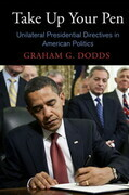 Take Up Your Pen: Unilateral Presidential Directives in American Politics