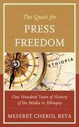 The Quest for Press Freedom: One Hundred Years of History of the Media in Ethiopia