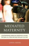Mediated Maternity: Contemporary American Portrayals of Bad Mothers in Literature and Popular Culture
