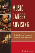 Music Career Advising: A Guide for Students, Parents, and Teachers