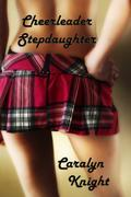 Cheerleader Stepdaughter: A Stepfather's Fantasy Comes True
