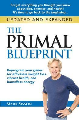 The Primal Blueprint: Reprogram Your Genes for Effortless Weight Loss, Vibrant Health and Boundless Energy