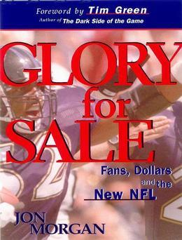 Glory for Sale: Fans, Dollars and the New NFL