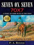 Seven Ox Seven; Part One: Escondido Bound: A Story of Some Ways in the West