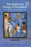 The Baptismal Liturgy of Jerusalem: Fourth- and Fifth-Century Evidence from Palestine, Syria and Egypt