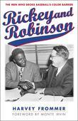 Rickey and Robinson: The Men Who Broke Baseball's Color Barrier