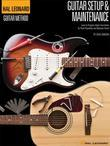 Hal Leonard Guitar Method - Guitar Setup &amp; Maintenance: Learn to Properly Adjust Your Guitar for Peak Playability and Optimum Sound