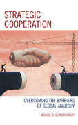 Strategic Cooperation: Overcoming the Barriers of Global Anarchy