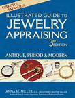 Illustrated Guide to Jewelry Appraising, 3rd Edition: Antique, Period &amp; Modern