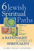 Six Jewish Spiritual Paths: A Rationalist Looks at Spirituality