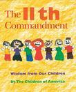 The Eleventh Commandment: Wisdom from Our Children