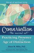 The Conversation the Sacred Art: Practicing Presence in an Age of Distraction