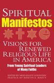Spiritual Manifestos: Visions for Renewed Religious Life in America from Young Spiritual Leaders of Many Faiths