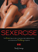 Sexercise: The Hottest Way to Burn Calories, Get a Better Body, and Experience Mindblowing Orgasms