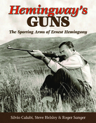 Hemingway's Guns: The Sporting Arms of Ernest Hemingway