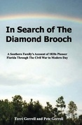 In Search of The Diamond Brooch: A Southern Family's Account of 1820s Pioneer Florida Through The Civil War to Modern Day
