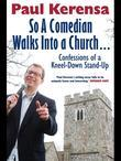 So a Comedian Walks Into Church: Confessions of a Kneel-Down Stand-Up