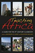 Teaching Africa: A Guide for the 21st-Century Classroom