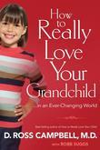 How to Really Love Your Grandchild: in an Ever-Changing World