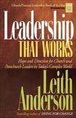 Leadership That Works: Hope and Direction for Church and Parachurch Leaders in Today's Complex World