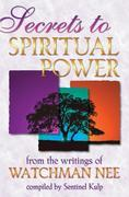 Secrets to Spiritual Power:   From the Writings of Watchman Nee