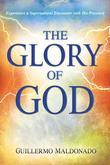 Glory of God: Experience a Supernatural Encounter with His Presence