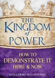 The Kingdom of Power How to Demonstrate It Here & Now