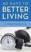 40 Days to Better Living--Hypertension