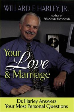 Your Love and Marriage: Dr. Harley Answers Your Most Personal Questions