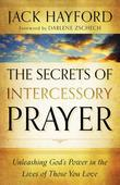 The Secrets of Intercessory Prayer: Unleashing God's Power in the Lives of Those You Love