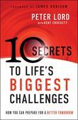 10 Secrets to Life's Biggest Challenges: How You Can Prepare For a Better Tomorrow