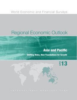 Regional Economic Outlook, April 2013: Asia and Pacific: Shifting Risks, New Foundations for Growth