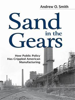 Sand in the Gears: How Public Policy Has Crippled American Manufacturing