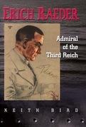 Erich Raeder: Admiral of the Third Reich
