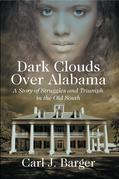 Dark Clouds Over Alabama : A Story of Struggles and Triumph in the Old South