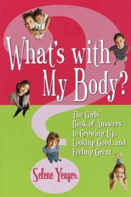 What's with My Body?: The Girls' Book of Answers to Growing Up, Looking Good, and Feeling Great