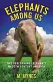 Elephants Among Us: Two Performing Elephants in 20th-Century America