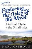 Exploring the Isles of the West: Firth of Clyde to the Small Isles