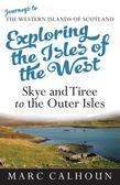 Exploring the Isles of the West: Skye and Tiree to the Outer Isles