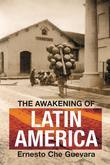 The Awakening of Latin America: A Classic Anthology of Che Guevara's Writing on Latin America
