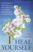 Heal Yourself: Practical Methods on How to Heal Yourself from Any Disease Using the Power of the Subconscious Mind and Natural Medici