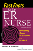 Fast Facts for the ER Nurse, Second Edition: Emergency Room Orientation in a Nutshell